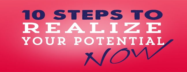 10 steps to realize your potential now
