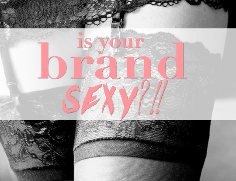 THREE EASY WAYS TO CREATE YOUR SEXY BRAND